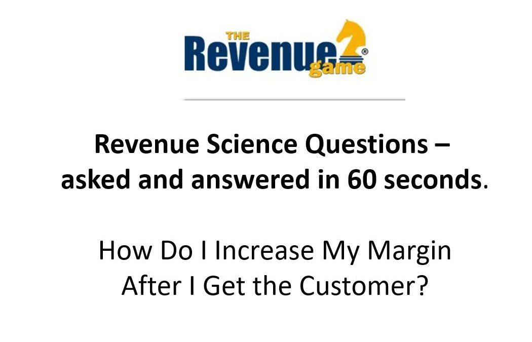 How Do We Increase our Margin After We Get the Customer – VIDEO